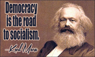 Democracy is the road to socialism. Progressives and politicians love it!