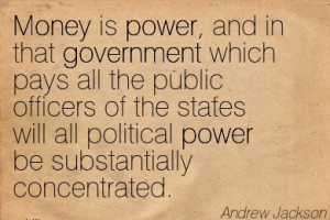 President Andrew Jackson money and power concentrated in government.