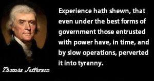 Thomas Jefferson quote on power turns into tyranny.