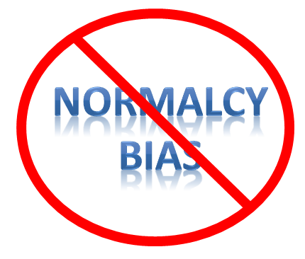 eliminate Normalcy bias