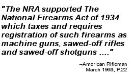 the NRA supported Gun Control Begins with the passage of The National Firearms Act of 1934