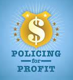 Civil Asset Forfeiture = policing for profit
