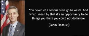 Never Let a Good Crisis Go To Waste - rahm emanuel