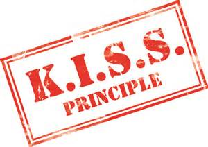 KISS principle - K.I.S.S. Keep is simple stupid
